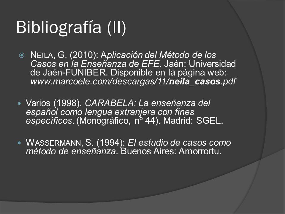 Bibliografía (II) N EILA, G. (2010): Aplicación del Método de los Casos en la Enseñanza de EFE. Jaén: Universidad de Jaén-FUNIBER. Disponible en la pá