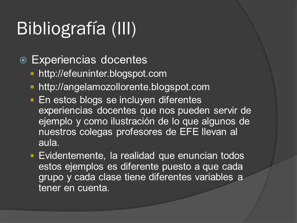 Bibliografía (III) Experiencias docentes http://efeuninter.blogspot.com http://angelamozollorente.blogspot.com En estos blogs se incluyen diferentes e
