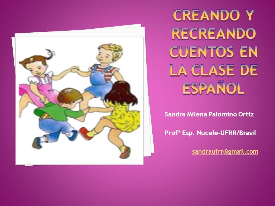 Sandra Milena Palomino Ortiz Profª Esp. Nucele-UFRR/Brasil sandraufrr@gmail.com
