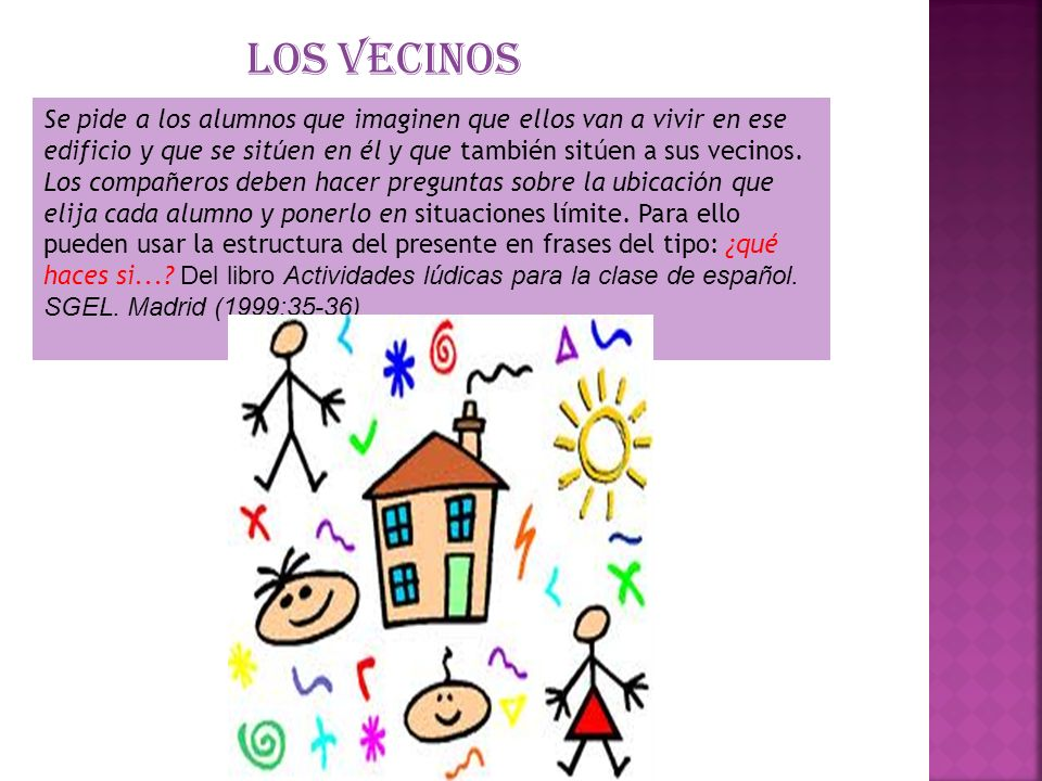 LOS VECINOS Se pide a los alumnos que imaginen que ellos van a vivir en ese edificio y que se sitúen en él y que también sitúen a sus vecinos. Los com