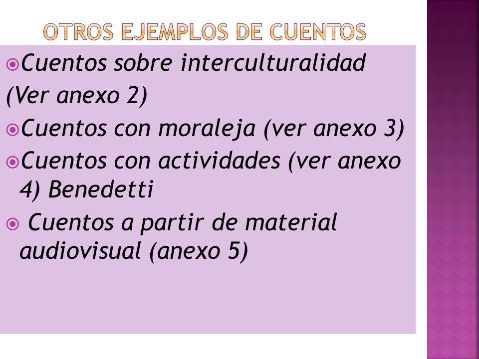 Cuentos sobre interculturalidad (Ver anexo 2) Cuentos con moraleja (ver anexo 3) Cuentos con actividades (ver anexo 4) Benedetti Cuentos a partir de m