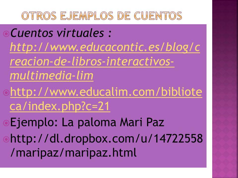Cuentos virtuales : http://www.educacontic.es/blog/c reacion-de-libros-interactivos- multimedia-lim http://www.educacontic.es/blog/c reacion-de-libros