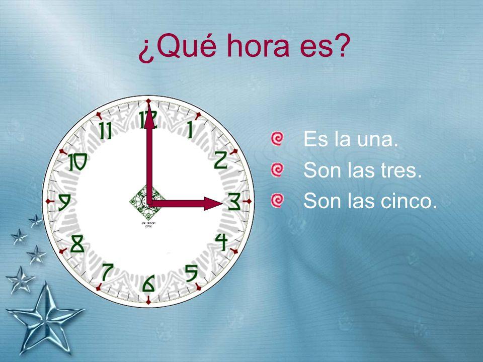 ¿Qué hora es? Es la una. Son las tres. Son las cinco.