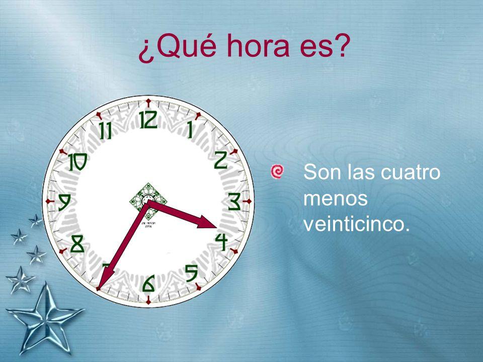 ¿Qué hora es? Son las cuatro menos veinticinco.