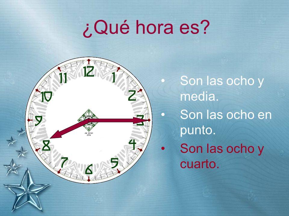 ¿Qué hora es? Son las ocho y media. Son las ocho en punto. Son las ocho y cuarto.
