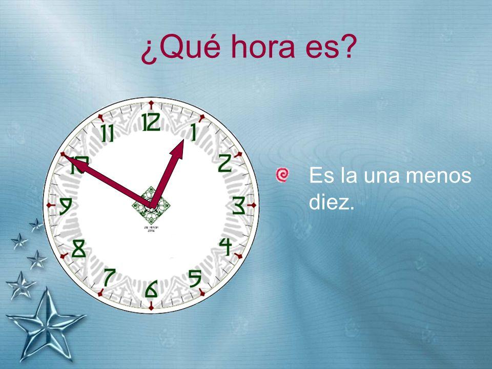 ¿Qué hora es? Es la una menos diez.