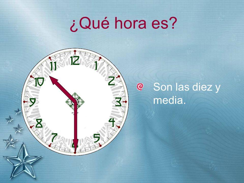 ¿Qué hora es? Son las diez y media.