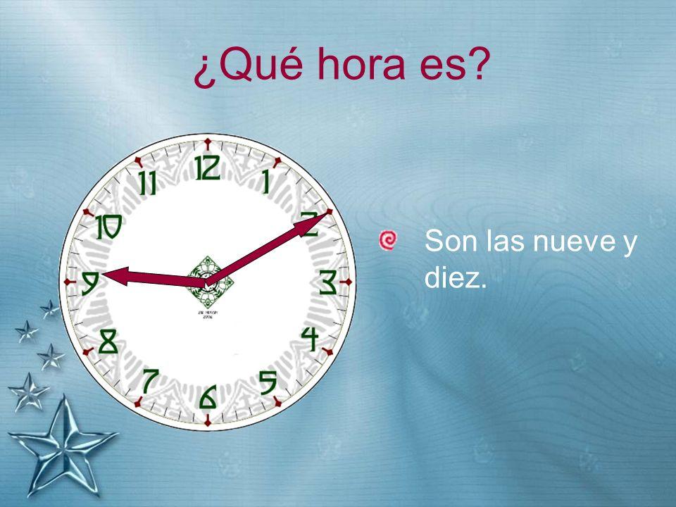 ¿Qué hora es? Son las nueve y diez.