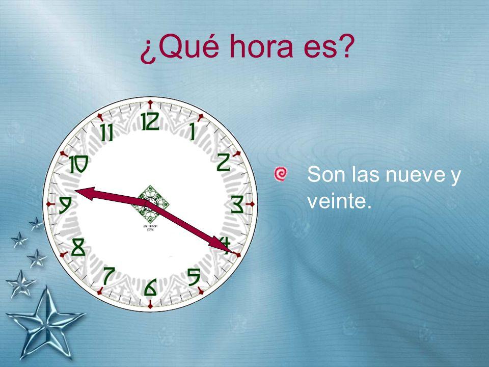 ¿Qué hora es? Son las nueve y veinte.