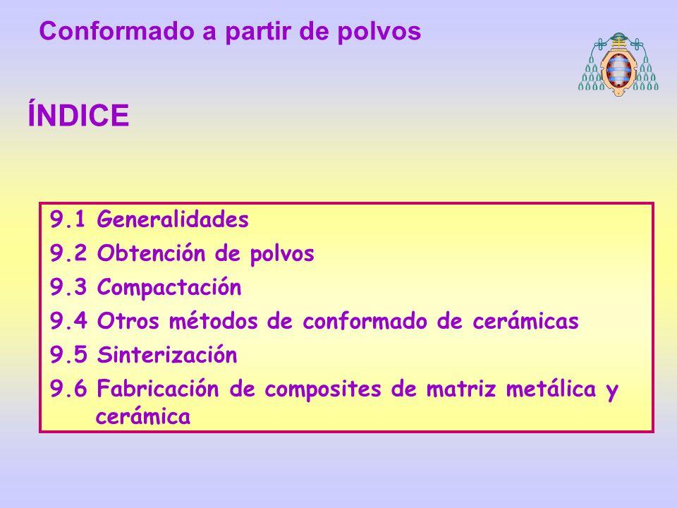 9.1 Generalidades 9.2 Obtención de polvos 9.3 Compactación 9.4 Otros métodos de conformado de cerámicas 9.5 Sinterización 9.6 Fabricación de composite