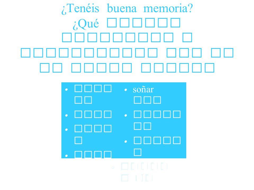 ¿Tenéis buena memoria? ¿Qué verbos regulares e irregulares hay en el power point? soñar con mirar se gusta r cuida r de soñar con mirar se gusta r cui