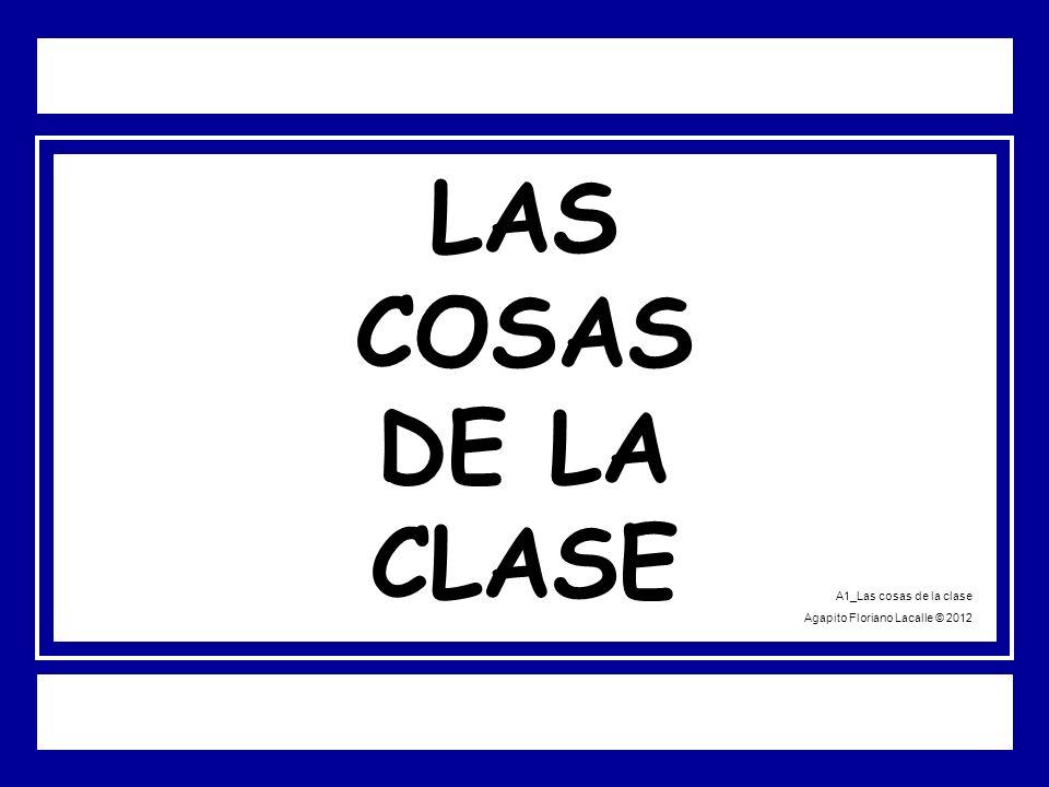 LAS COSAS DE LA CLASE A1_Las cosas de la clase Agapito Floriano Lacalle © 2012
