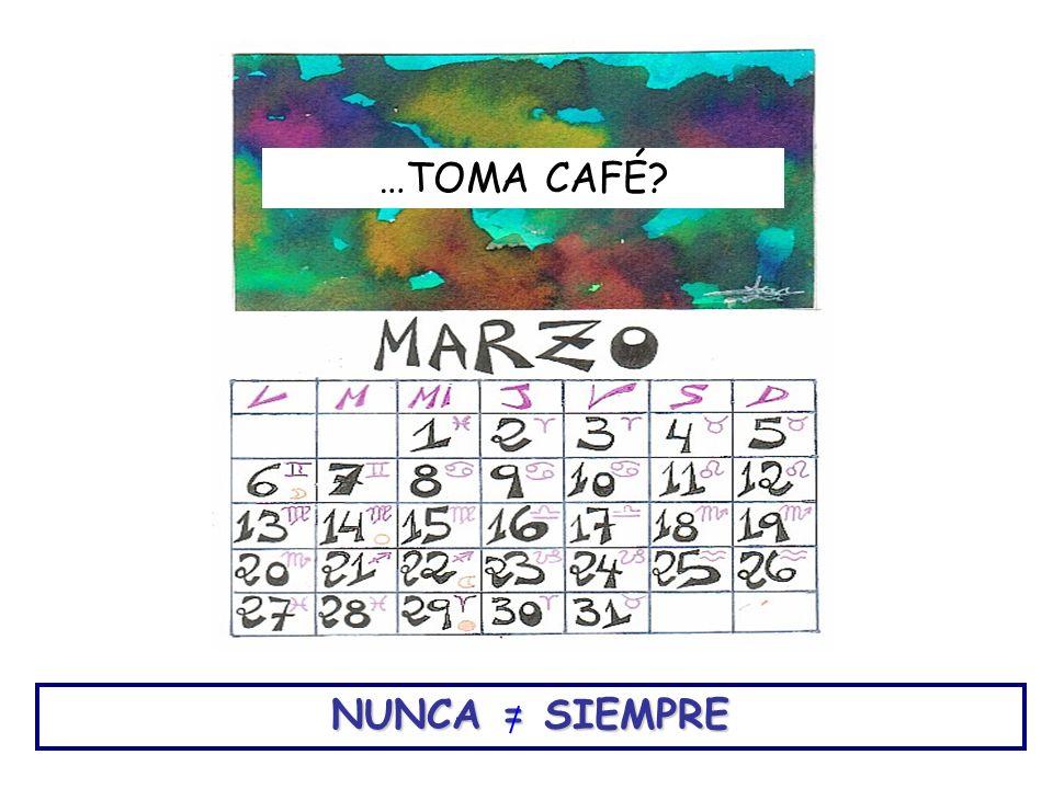 NUNCA = SIEMPRE …TOMA CAFÉ?