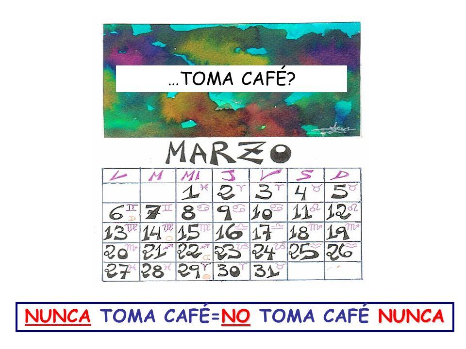 NONUNCA NUNCA TOMA CAFÉ=NO TOMA CAFÉ NUNCA …TOMA CAFÉ?
