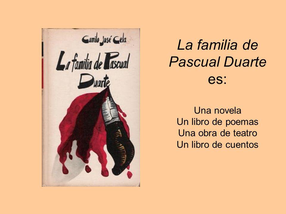 La familia de Pascual Duarte es: Una novela Un libro de poemas Una obra de teatro Un libro de cuentos