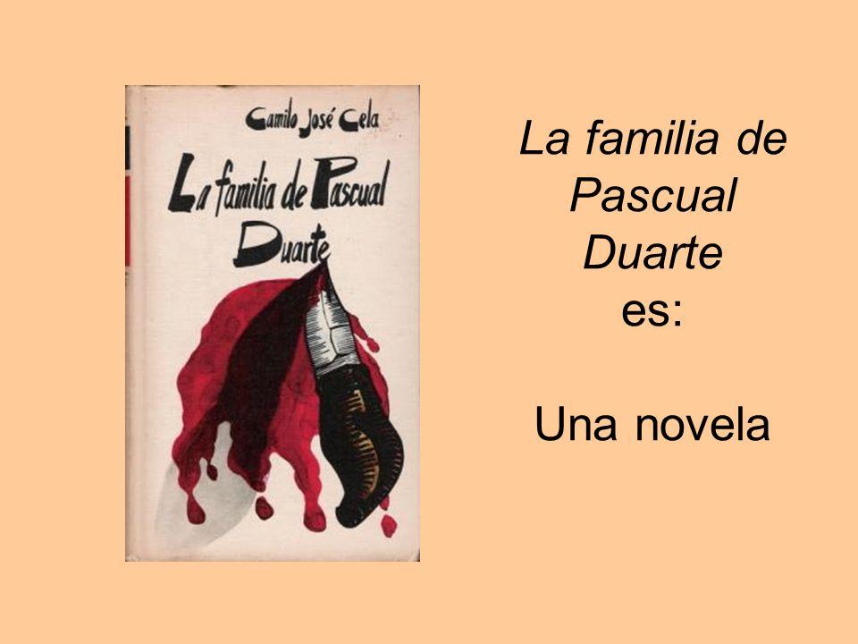 La familia de Pascual Duarte es: Una novela