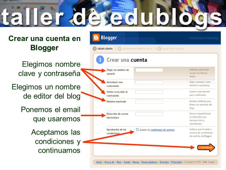 Blogger Crear una cuenta en Blogger Elegimos nombre clave y contraseña Elegimos un nombre de editor del blog Ponemos el email que usaremos Aceptamos l