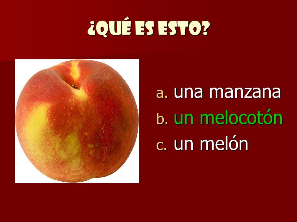 ¿Qué es esto? a. una manzana b. un melocotón c. un melón