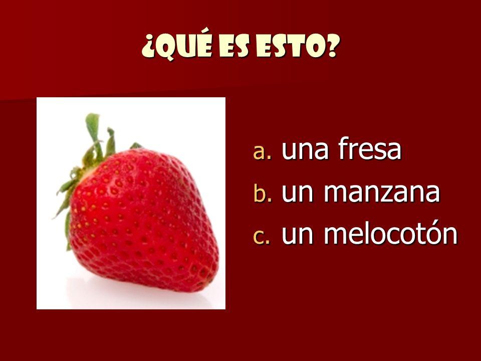 ¿Qué es esto? a. una fresa b. un manzana c. un melocotón