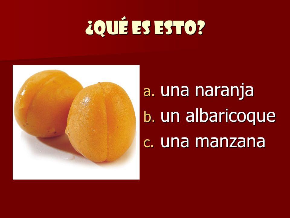 ¿Qué es esto? a. una naranja b. un albaricoque c. una manzana