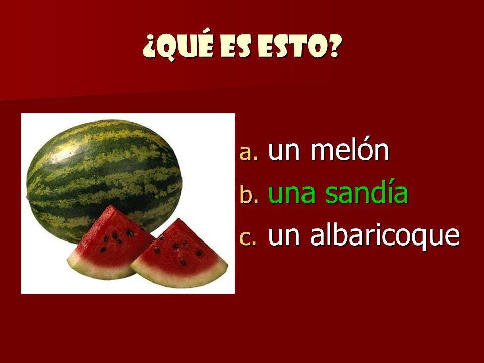 ¿Qué es esto? a. un melón b. una sandía c. un albaricoque