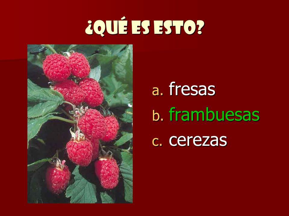 ¿Qué es esto? a. fresas b. frambuesas c. cerezas