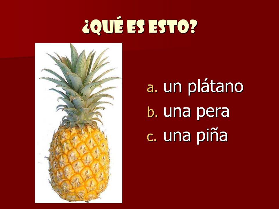 ¿Qué es esto? a. un plátano b. una pera c. una piña