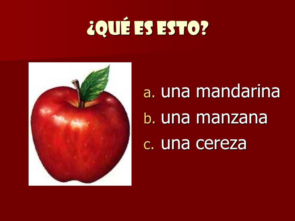 ¿Qué es esto? a. una mandarina b. una manzana c. una cereza