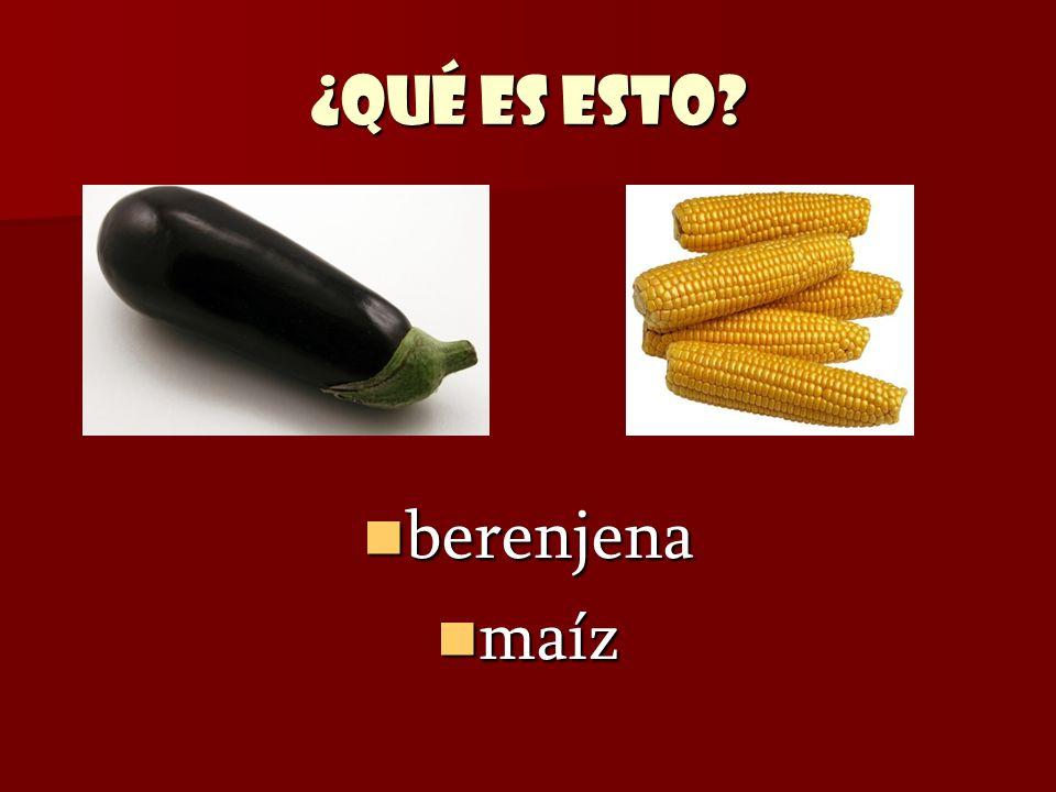 ¿Qué es esto? berenjena berenjena maíz maíz