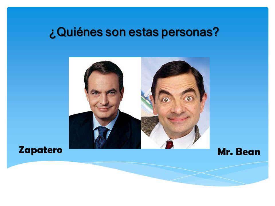 ¿Quiénes son estas personas? Zapatero Mr. Bean
