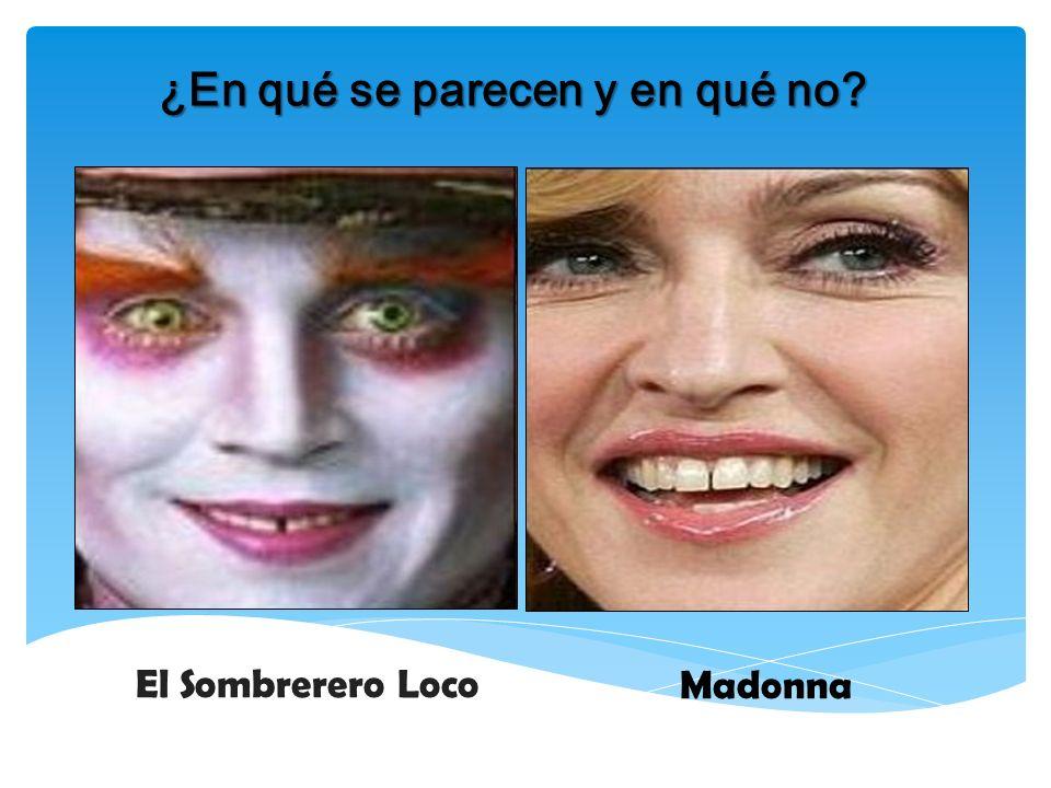 ¿En qué se parecen y en qué no? El Sombrerero Loco Madonna