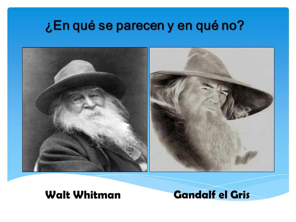 ¿En qué se parecen y en qué no? Walt Whitman Gandalf el Gris