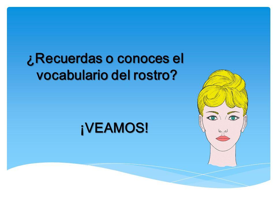 ¿Recuerdas o conoces el vocabulario del rostro? vocabulario del rostro? ¡VEAMOS!