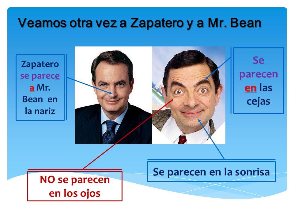 Veamos otra vez a Zapatero y a Mr. Bean Se parecen en la sonrisa a Zapatero se parece a Mr. Bean en la nariz en Se parecen en las cejas NO se parecen