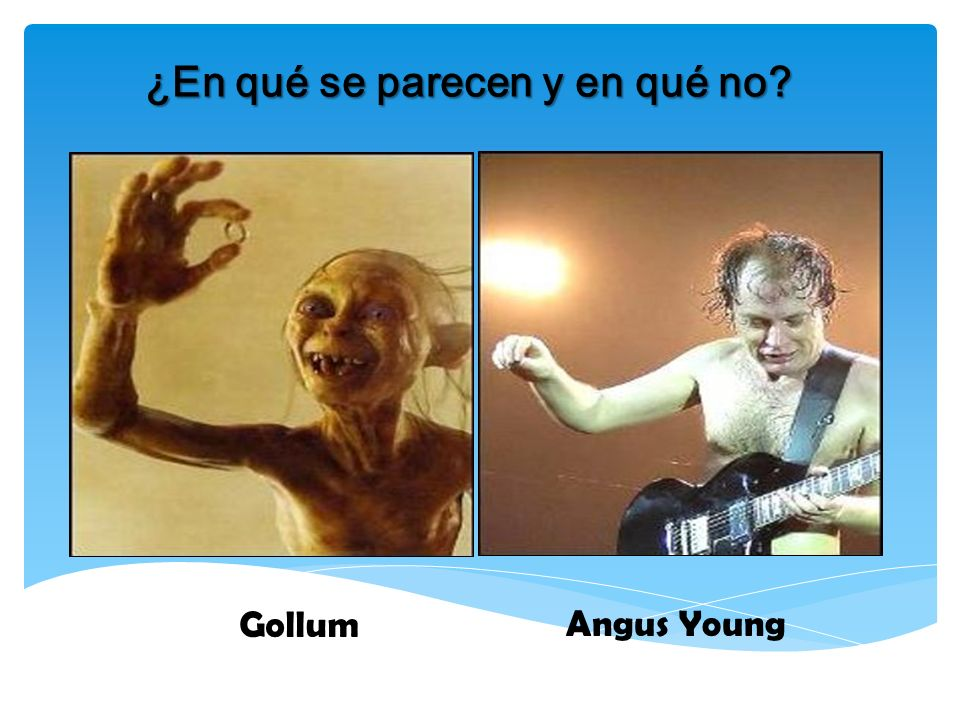 ¿En qué se parecen y en qué no? Gollum Angus Young