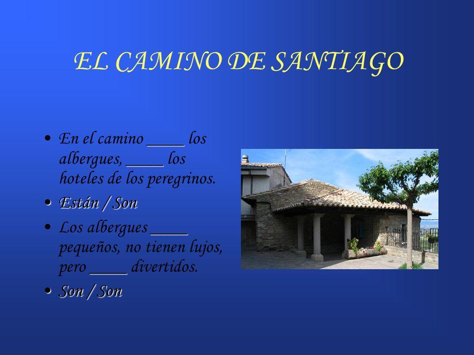 EL CAMINO DE SANTIAGO ____ ____En el camino ____ los albergues, ____ los hoteles de los peregrinos. Están / SonEstán / Son ____ ____Los albergues ____