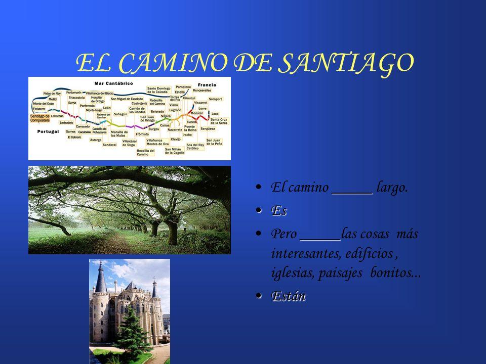 EL CAMINO DE SANTIAGO _____El camino _____ largo. EsEs _____Pero _____las cosas más interesantes, edificios, iglesias, paisajes bonitos... EstánEstán