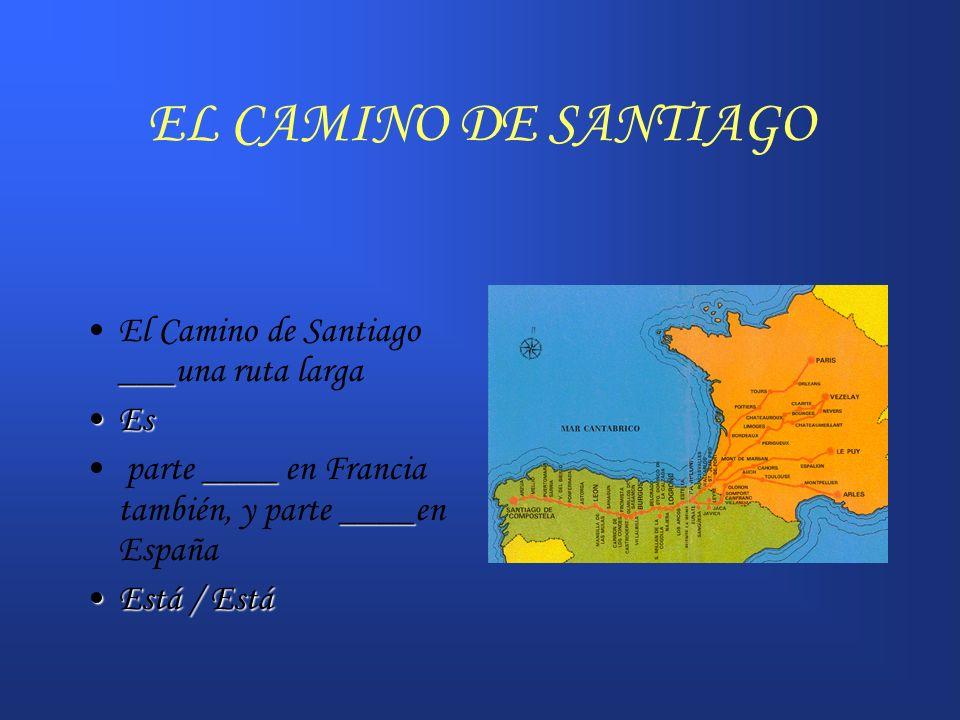 EL CAMINO DE SANTIAGO ___El Camino de Santiago ___una ruta larga EsEs ____ ____ parte ____ en Francia también, y parte ____en España Está / EstáEstá /