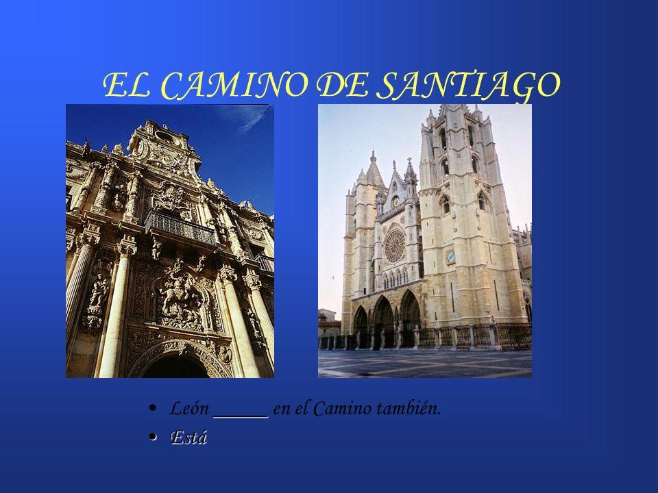 EL CAMINO DE SANTIAGO ___ ____Ponferrada ___otra cuidad que ____ en el Camino a su paso por León.