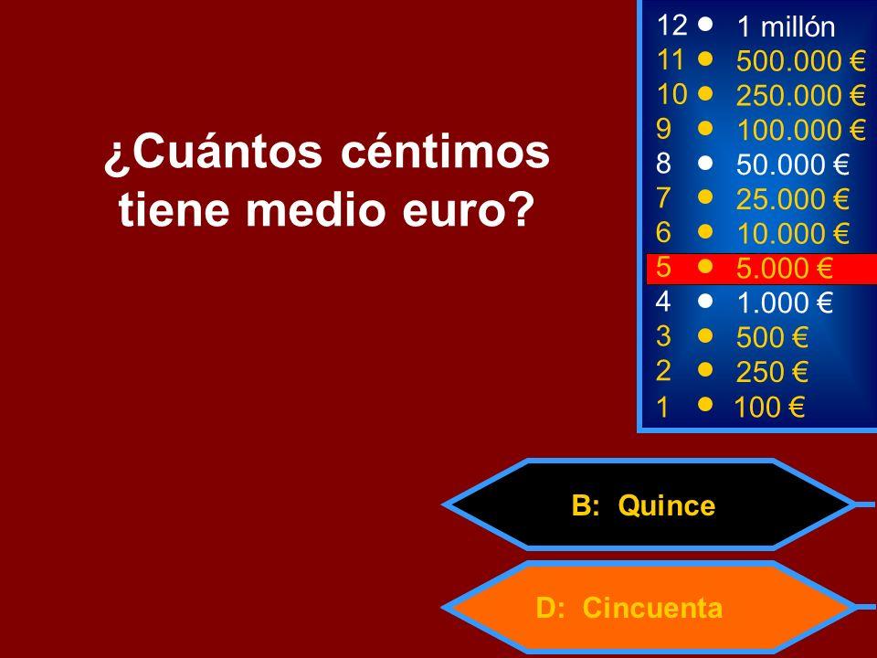 D: Cincuenta B: Quince 2 250 8 7 6 5 50.000 25.000 10.000 5.000 12 11 10 9 1 millón 500.000 250.000 100.000 ¿Cuántos céntimos tiene medio euro? 1 100
