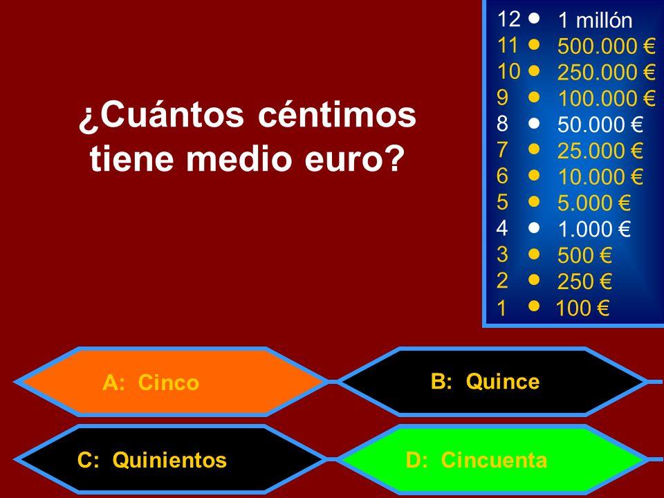 A: Cinco C: Quinientos 1100 8 7 6 3 50.000 25.000 10.000 500 12 11 10 9 1 millón 500.000 250.000 100.000 ¿Cuántos céntimos tiene medio euro? 2 250 D:
