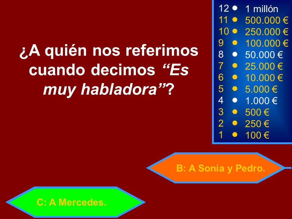 B: A Sonia y Pedro. 2 250 1 100 8 7 6 5 4 3 50.000 25.000 10.000 5.000 1.000 500 12 11 10 9 1 millón 500.000 250.000 100.000 ¿A quién nos referimos cu