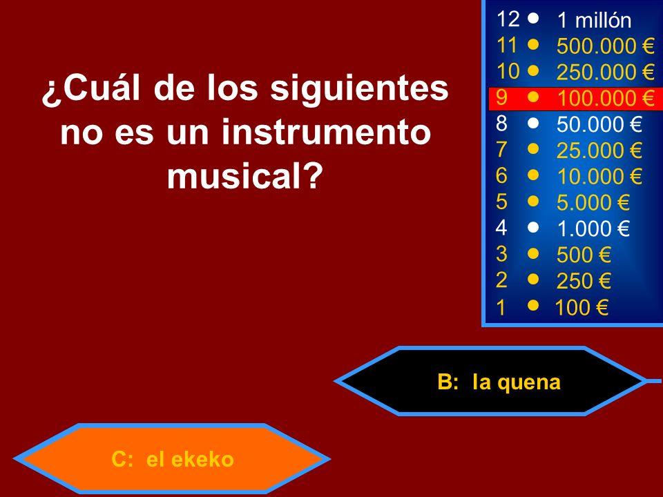 C: el ekeko B: la quena 2 250 12 11 10 9 1 millón 500.000 250.000 100.000 ¿Cuál de los siguientes no es un instrumento musical? 1 100 3 500 4 1.000 5