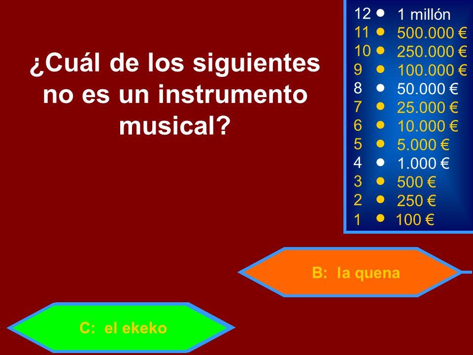 1100 3 500 12 11 10 1 millón 500.000 250.000 ¿Cuál de los siguientes no es un instrumento musical? 2 250 4 1.000 5 5.000 6 10.000 7 25.000 8 50.000 9