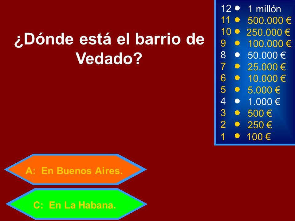 1100 3 500 12 11 9 1 millón 500.000 100.000 ¿Dónde está el barrio de Vedado? 2 250 4 1.000 5 5.000 C: En La Habana. 6 10.000 7 25.000 8 50.000 A: En B