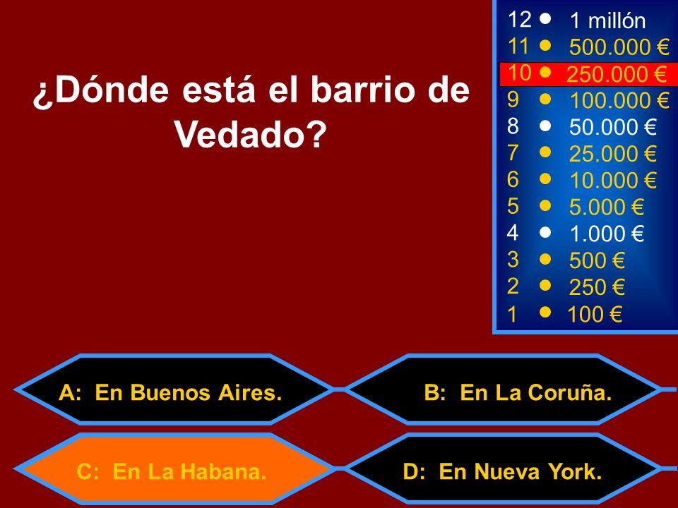 1100 3 500 12 11 9 1 millón 500.000 100.000 ¿Dónde está el barrio de Vedado? 2 250 4 1.000 5 5.000 6 10.000 7 25.000 8 50.000 10 250.000 C: En La Haba