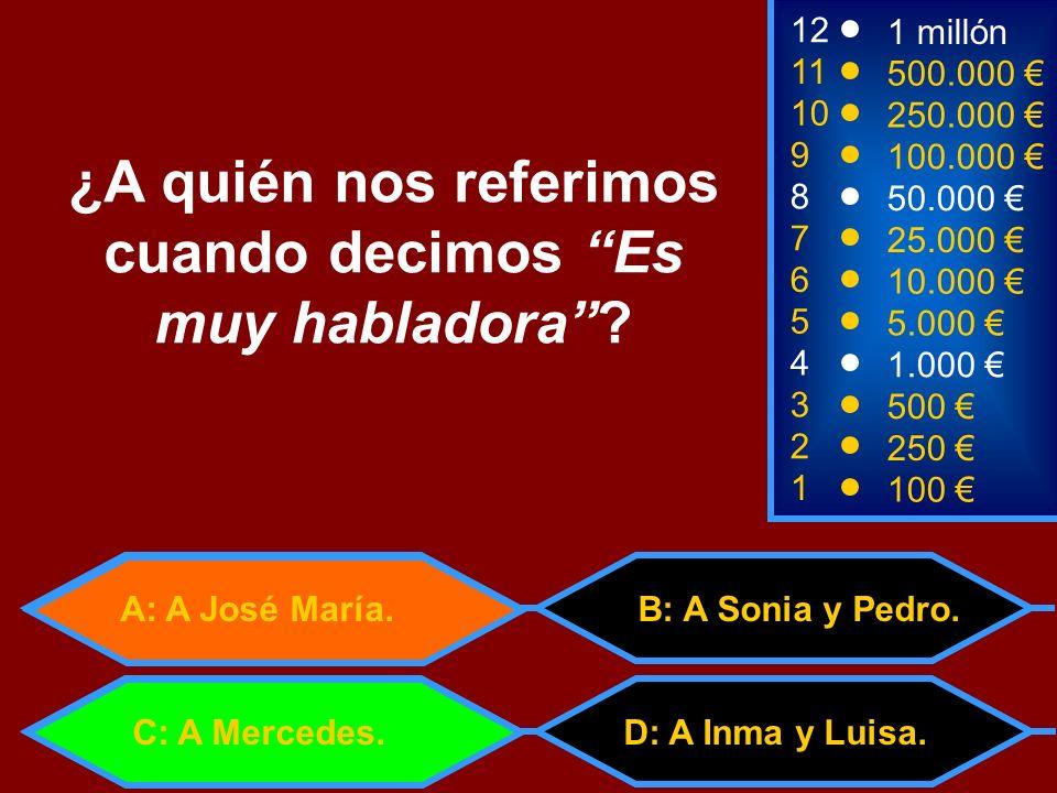 A: A José María. D: A Inma y Luisa. B: A Sonia y Pedro. 2 250 1 100 8 7 6 5 4 3 50.000 25.000 10.000 5.000 1.000 500 12 11 10 9 1 millón 500.000 250.0