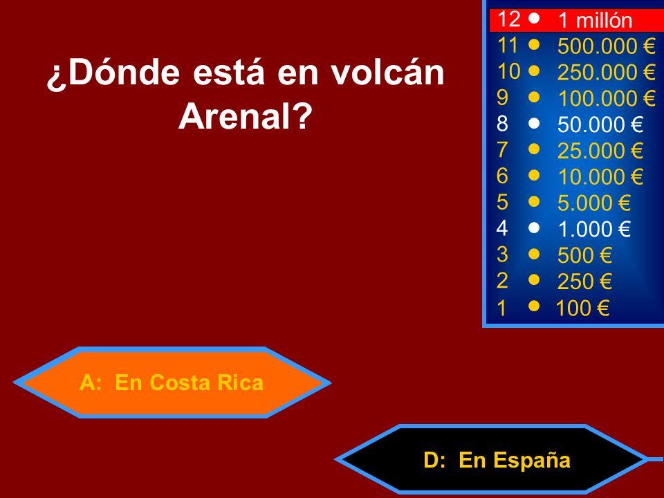 A: En Costa Rica D: En España 2 250 12 10 9 1 millón 250.000 100.000 ¿Dónde está en volcán Arenal? 1 100 3 500 4 1.000 5 5.000 6 10.000 7 25.000 8 50.