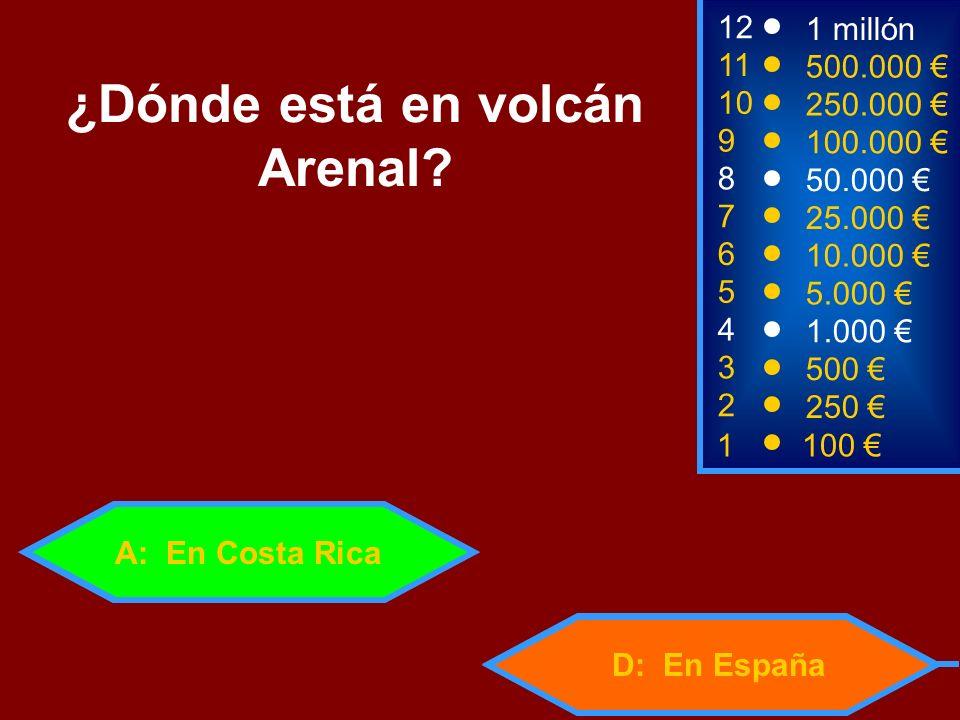 1100 3 500 11 10 500.000 250.000 ¿Dónde está en volcán Arenal? 2 250 4 1.000 5 5.000 6 10.000 7 25.000 8 50.000 9 100.000 12 1 millón A: En Costa Rica