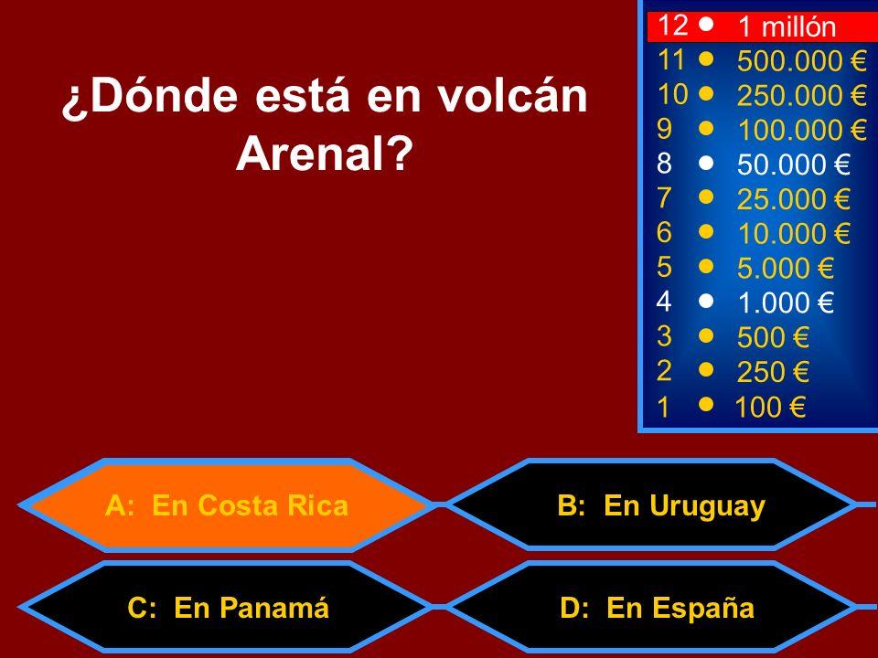 1100 3 500 11 10 500.000 250.000 ¿Dónde está en volcán Arenal? 2 250 4 1.000 5 5.000 6 10.000 7 25.000 8 50.000 9 100.000 12 1 millón D: En España A: